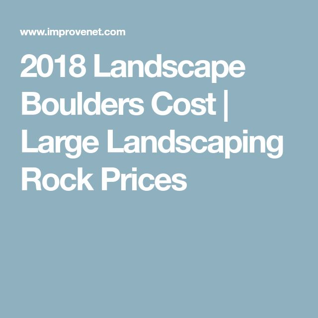 2018 Landscape Boulders Cost | Large Landscaping Rock Prices