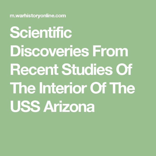 Scientific Discoveries From Recent Studies Of The Interior Of The USS Arizona