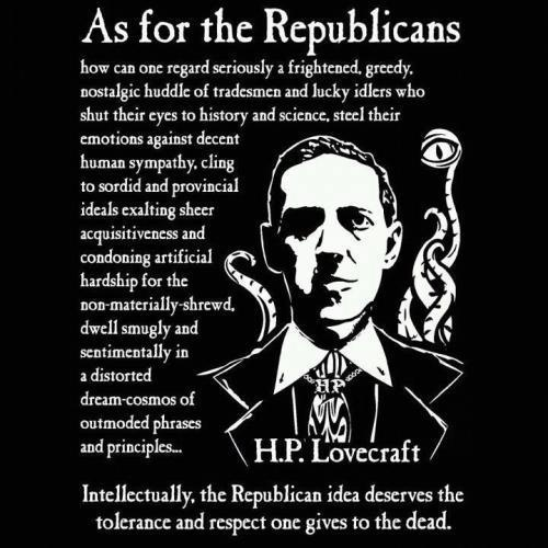 ~ H.P. Lovecraft  I don't believe in calling names, but if the shoe fits this well...