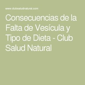 Consecuencias de la Falta de Vesícula y Tipo de Dieta - Club Salud Natural