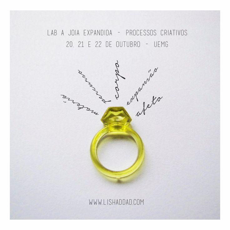 Lab. A Joia Expandida - Processos Criativos. BH - 20 a 22 de outubro Salvador - 30 e 31 de outubro www.lishaddad.com