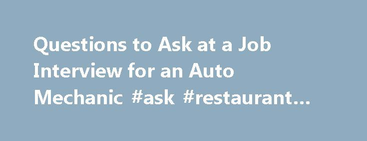 Questions to Ask at a Job Interview for an Auto Mechanic #ask #restaurant #vouchers http://ask.remmont.com/questions-to-ask-at-a-job-interview-for-an-auto-mechanic-ask-restaurant-vouchers/  #ask a mechanic a question # Questions to Ask at a Job Interview for an Auto Mechanic Look for people who smile often in their interview. Related Articles People who own cars, trucks and sport utility vehicles depend on their…Continue Reading