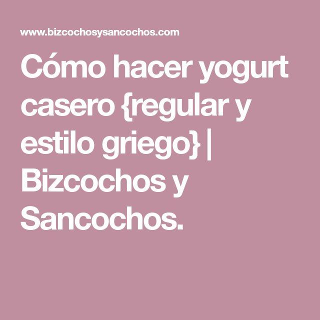 Cómo hacer yogurt casero {regular y estilo griego} | Bizcochos y Sancochos.