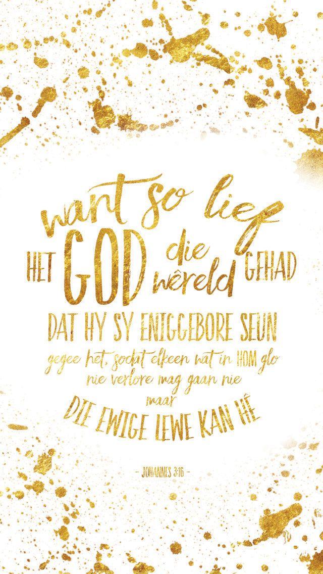 Want so lief het God die wêreld gehad, dat Hy sy eniggebore Seun gegee het, sodat elkeen wat in Hom glo, nie verlore mag gaan nie, maar die ewige lewe kan hê. Johannes 3:16 #afrikaans #bybelvers #lockscreen