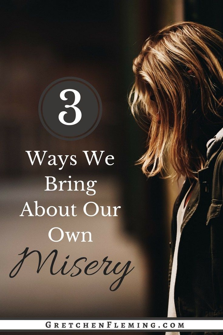 Are you miserable but unable to figure out why? Learn 3 ways we bring about our own misery. #nomoremisery #betterdays