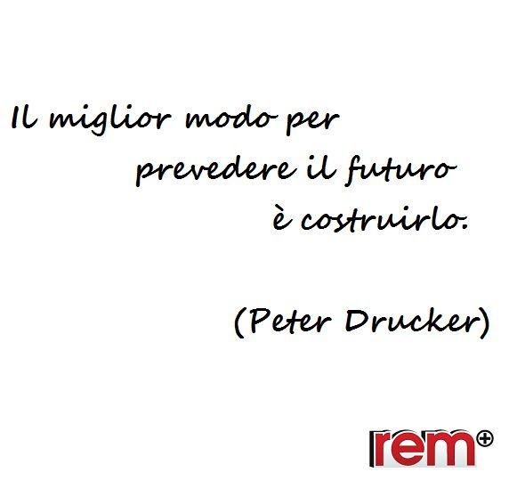 quotes, life, frasi, citazione, aforismi, futuro, Drucker  www.rem.it