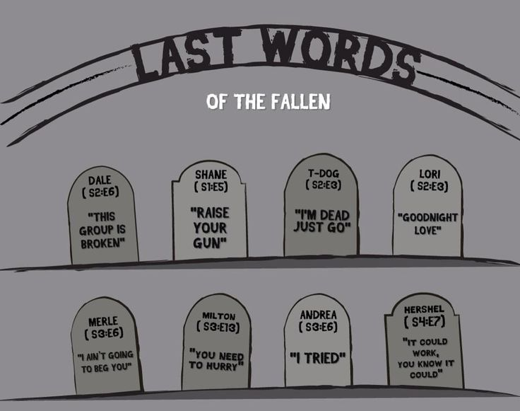 The last words of some of the fallen in The Walking Dead.