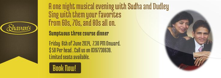 An another musical evening with Sudha & Dudley!  Sing with them your favorites from 60s, 70s and 80s all on.  Sumptuous three course dinner.    Friday 06th June 2014, 7.30 pm onward.  $50/head.   Hurry, book now, limited seats available!