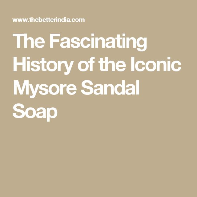 The Fascinating History of the Iconic Mysore Sandal Soap