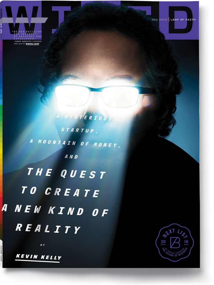 HYPER VISION The world's hottest startup isn't located in Silicon Valley—it's in suburban Florida. KEVIN KELLY explores what Magic Leap's mind-bending technology tells us about the future of virtual reality.
