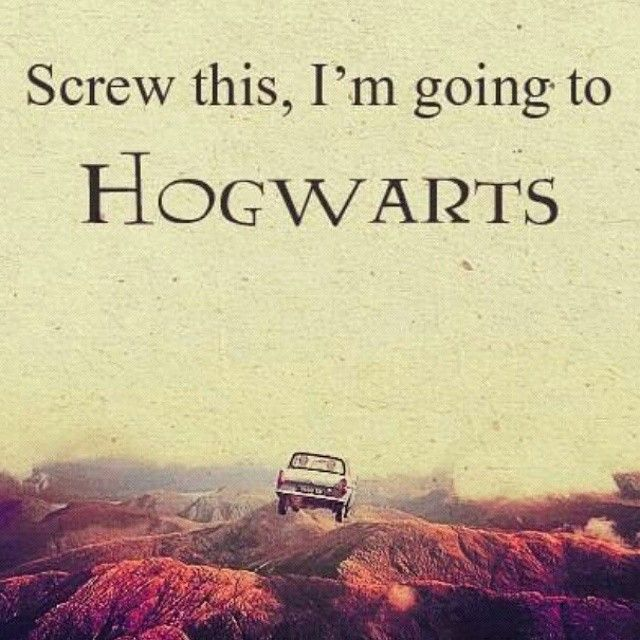Screw this, I'm going to HOGWARTS ♥