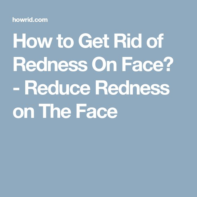 How to Get Rid of Redness On Face? - Reduce Redness on The Face