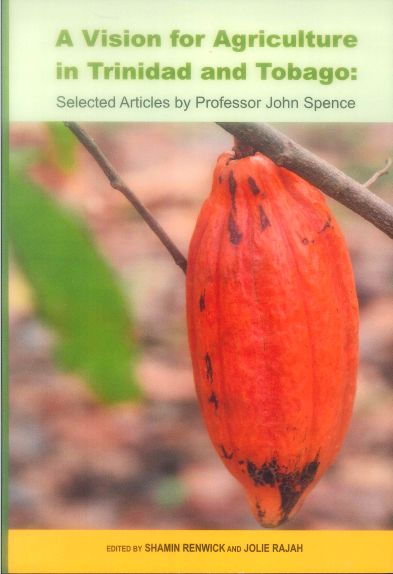 A vision for agriculture in Trinidad and Tobago: selected articles by professor John Spence (PRINT) REQUEST/SOLICITAR: http://biblioteca.cepal.org/record=b1253763~S0*spi