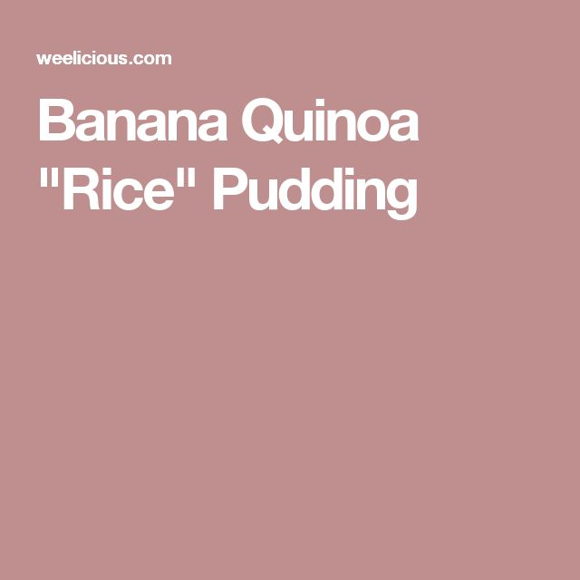"Banana Quinoa ""Rice"" Pudding"