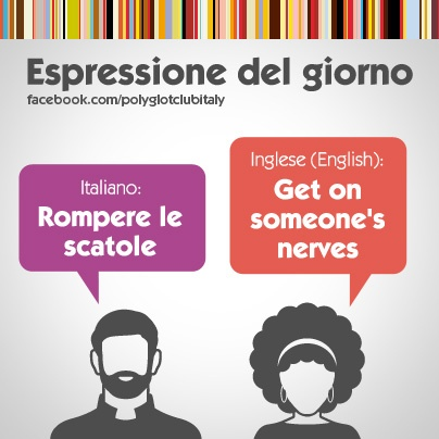 Italian / English idiom: get on someone's nerves