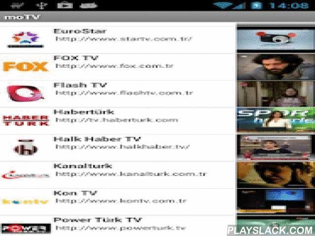 MoTV  Android App - playslack.com ,  Are u moTV'ated? moTV brings live Turkish TV to your Android mobile phones. Watch a selection of the major Turkish TV channels live and for free! Channel list:A9 TVa Haberatv AvrupaAz TV (Azərbaycan Televiziya)Baris TVBeyaz TVBloomberg HTCem TVCNBCEEuro StarFlash TVHabertürkHalk Haber TVIMCKanal7 AvrupaKanalturkKon TVKral TVKral Pop TVMehtap TVNR1 TVNR1 Turk TVNTV AvrupaSamanyolu AvrupaShow TürkSokak TVTGRT EUTGRT HaberÜlke TVUlusal KanalYOL TVYaban…