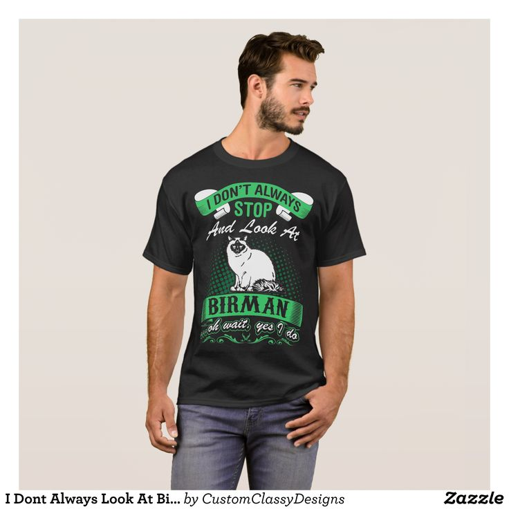I Dont Always Look At Birman Cat Oh Wait Yes I Do T-Shirt - Classic Relaxed T-Shirts By Talented Fashion & Graphic Designers - #shirts #tshirts #mensfashion #apparel #shopping #bargain #sale #outfit #stylish #cool #graphicdesign #trendy #fashion #design #fashiondesign #designer #fashiondesigner #style