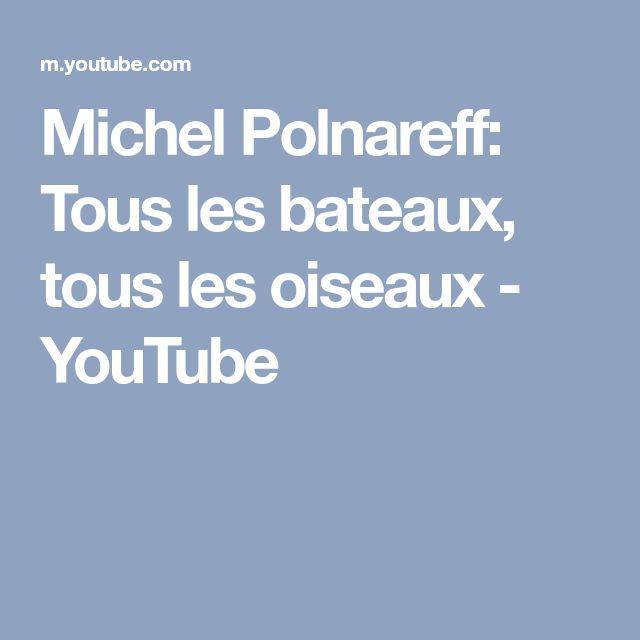 Michel Polnareff: Tous les bateaux, tous les oiseaux - YouTube