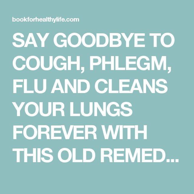 SAY GOODBYE TO COUGH, PHLEGM, FLU AND CLEANS YOUR LUNGS FOREVER WITH THIS OLD REMEDY - Book For Healthy Life