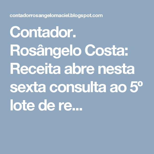 Contador. Rosângelo Costa: Receita abre nesta sexta consulta ao 5º lote de re...