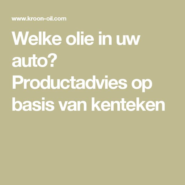 Welke olie in uw auto? Productadvies op basis van kenteken