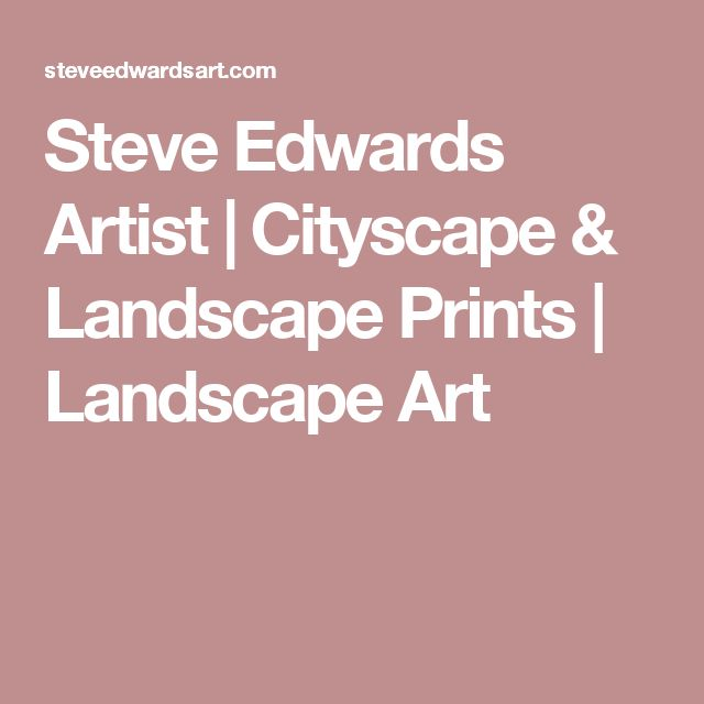 Steve Edwards Artist | Cityscape & Landscape Prints | Landscape Art