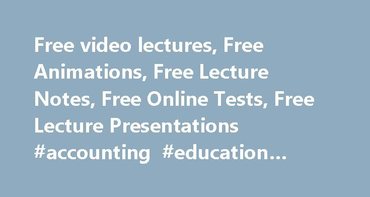 Free video lectures, Free Animations, Free Lecture Notes, Free Online Tests, Free Lecture Presentations #accounting #education #online http://florida.nef2.com/free-video-lectures-free-animations-free-lecture-notes-free-online-tests-free-lecture-presentations-accounting-education-online/  # Latest Statistics Thursday, June 08, 2017 Video Tutorials: 30741 Live Animations: 410 Powerpoint Presentations: 359 Partner Websites Home >>> Welcome to Learnerstv.com. This is a comprehensive site…