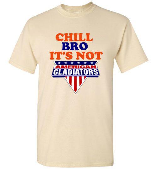 Chill Bro It's Not American Gladiators