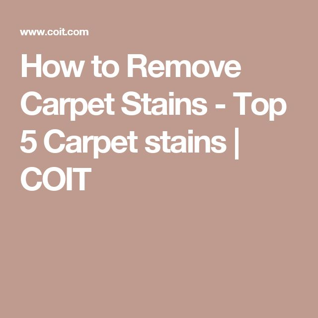 How to Remove Carpet Stains - Top 5 Carpet stains | COIT
