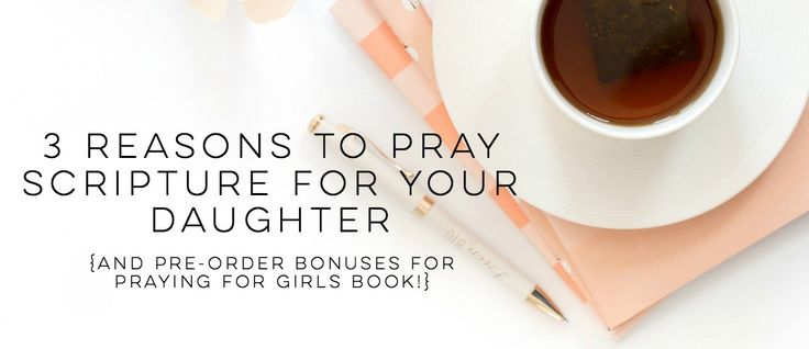 3 Reasons to Pray Scripture for Your Daughter AND Pre-Order Bonuses for Praying for Girls!