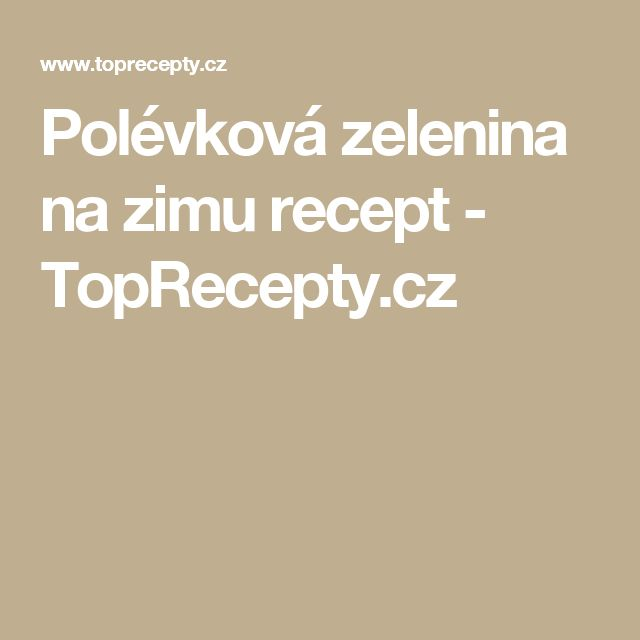 Polévková zelenina na zimu recept - TopRecepty.cz