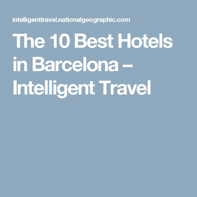 The 10 Best Hotels in Barcelona – Intelligent Travel