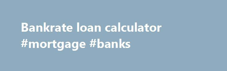 Bankrate loan calculator #mortgage #banks http://mortgage.nef2.com/bankrate-loan-calculator-mortgage-banks/  #bankrate loan calculator # This Loan Payment Calculator computes an estimate of the size of your monthly loan payments and the annual salary required to manage them without too much financial difficulty. This loan calculator can be used with Federal education loans (Stafford, Perkins and PLUS) and most private student loans. (This student loan calculator  Read More