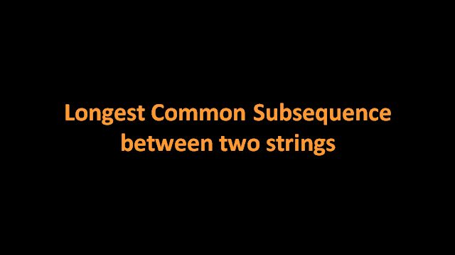 Use dynamic programming and find the longest common subsequence between strings S1 and S2. Here is a video solution that implements solution for the longest common subsequence problem. The algorithm is explained with the help of examples and animations.Java code is provided in Code Snippet Section.