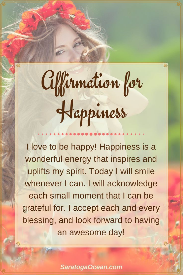 We all love to feel happy, right? Try writing or saying this affirmation in the morning before you start your day. Set an intention to create happiness for yourself. Smile, look for positive things in your life to be grateful for, and find reasons to feel