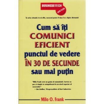 Cum Sa Iti Comunici Eficient Punctul De Vedere In 30 De Secunde Sau Mai Putin - Milo O. Frank