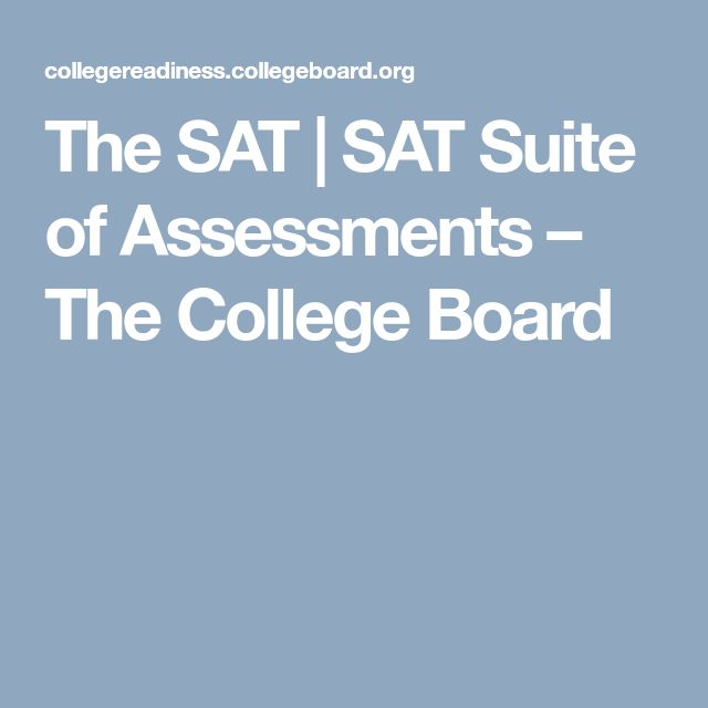 The SAT   SAT Suite of Assessments – The College Board