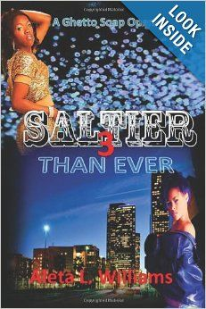 Saltier than Ever: A Ghetto Soap Opera by  Aleta L Williams.  Cover image from amazon.com.  Click the cover image to check out or request the Douglass Branch Urban Fiction kindle.