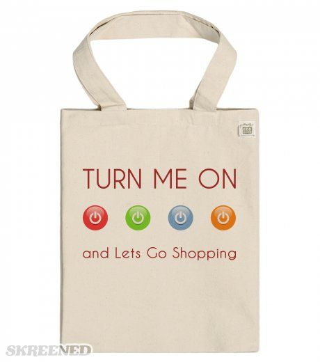 turn me on and lets go shopping - ECO Tote bag