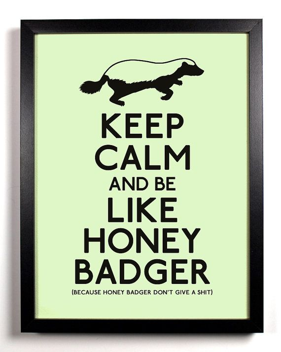 Keep Calm and be Like Honey Badger Honey by KeepCalmAndStayGold, $8.99