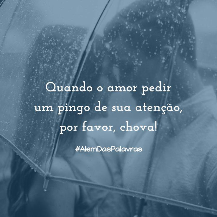 Quando o amor pedir um pingo de sua atenção, por favor, chova!