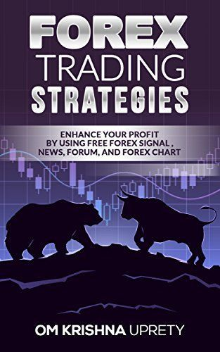 Forex trading strategies: Enhance your Profit by using  Free Forex signal , News, Forum, and Forex chart by [Uprety, Om Krishna]