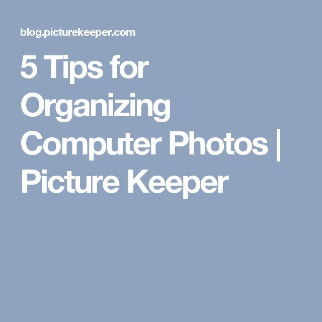 5 Tips for Organizing Computer Photos   Picture Keeper