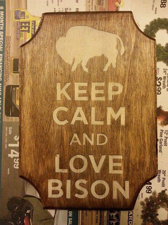 Keep Calm & Love Bison  5x7 wood wall hanging  NDSU by AliBArtwork, $11.00. Tatanka tatanka tatanka!