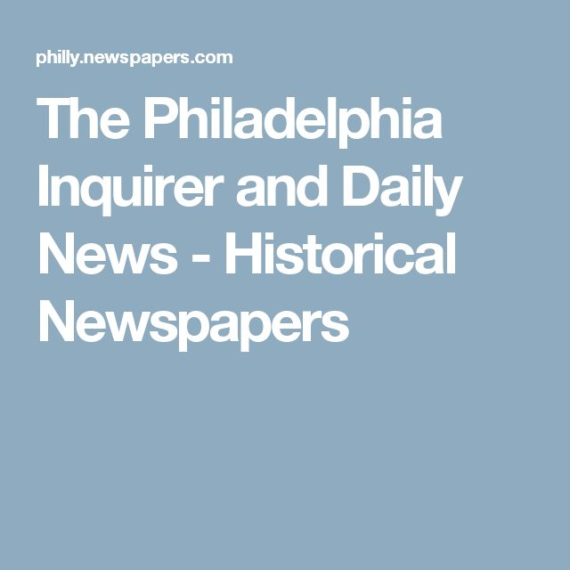 The Philadelphia Inquirer and Daily News - Historical Newspapers