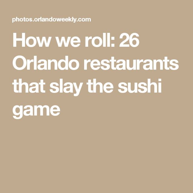 How we roll: 26 Orlando restaurants that slay the sushi game