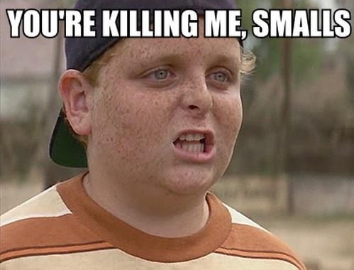 """You're killing me, Smalls!"" – from 'The Sandlot'                                                                                                                                                                                 More"