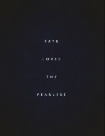 Fate loves the fearless. (via | mmerci encore)