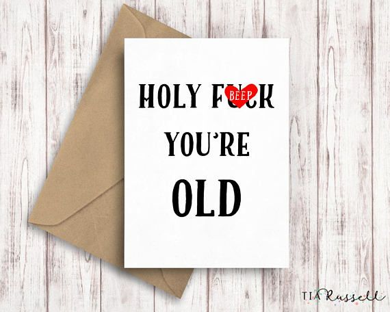 Holy Fuck Youre Old Funny Card. This Rude and Funny Birthday Card is perfect for those people that have a birthday. Or maybe for old people. The greeting card is an A6 portrait size (14.8cm height x 10.5cm width) on 300gsm matt card stock with a kraft c6 envelope. This is then