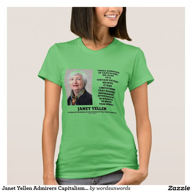 Janet Yellen Admirers Capitalism Govt Intervention T-Shirt #economics #janetyellen #admirersofcapitalism #governmentintervention #economist #federalreserve #boardchair #wordsandunwords #politicaleconomy #regulation #humor Here's a tee featuring a quote by Federal Reserve Chair Janet Yellen who notes that government intervention is needed to make markets work.